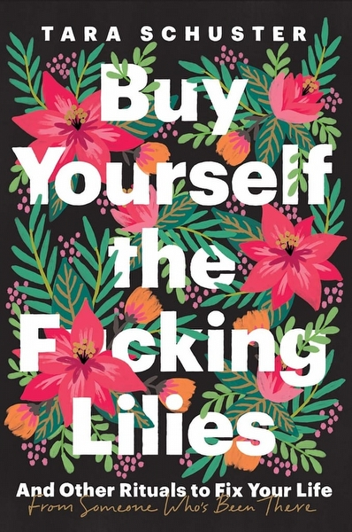 Buy Yourself the F*cking Lilies - Tara Schuster